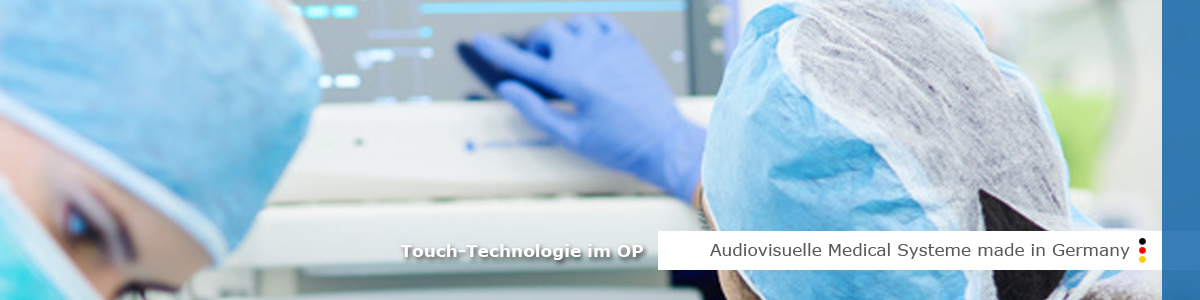 Audiovisuelle Medical Systeme made in Germany  - Touch-Technologie im OP